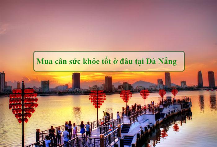 mua-can-suc-khoe-o-dau-tai-da-nang