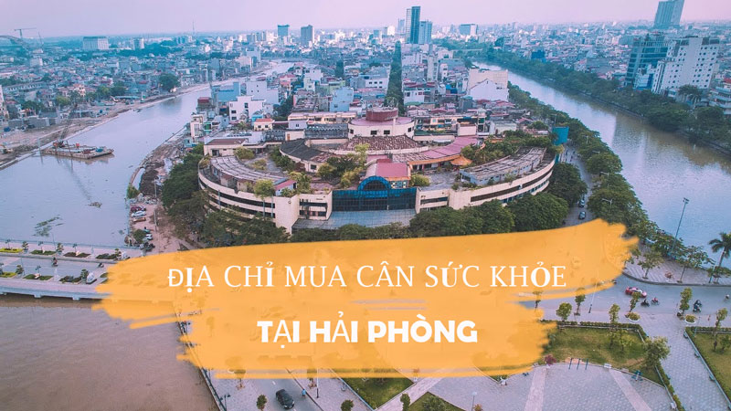 dia-chi-mua-can-suc-khoe-tai-hai-phong-chinh-hang